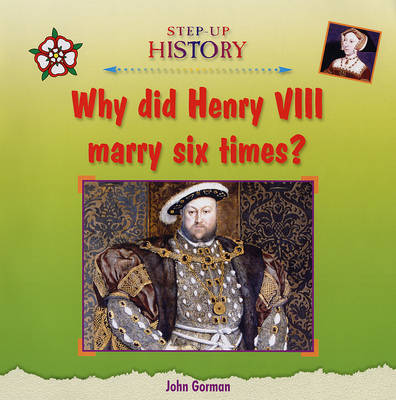 Why Did Henry VIII Marry Six Times? - Step-up History (Hardback)