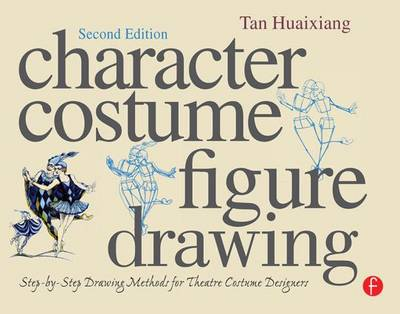 Character Costume Figure Drawing: Step-by-Step Drawing Methods for Theatre Costume Designers (Paperback)