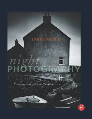 Night Photography: Finding Your Way in the Dark (Paperback)