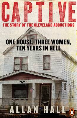 Captive: One House, Three Women and Ten Years in Hell (Paperback)