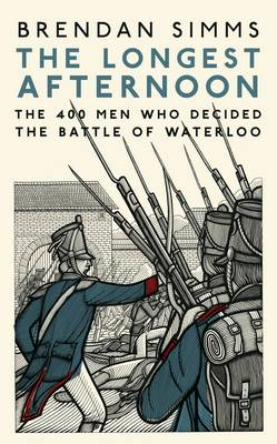 The Longest Afternoon: The 400 Men Who Decided the Battle of Waterloo (Hardback)