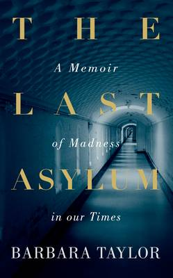 The Last Asylum: A Memoir of Madness in our Times (Hardback)