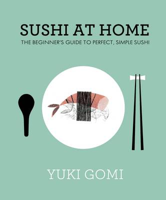 Sushi at Home: The Beginner's Guide to Perfect, Simple Sushi (Hardback)