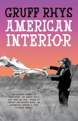 American Interior: The Quixotic Journey of John Evans, His Search for a Lost Tribe and How, Fuelled by Fantasy and (Possibly) Booze, He Accidentally Annexed a Third of North America (Hardback)