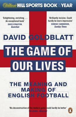 The Game of Our Lives: The Meaning and Making of English Football (Paperback)