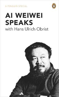 Ai Weiwei Speaks: with Hans Ulrich Obrist (Paperback)