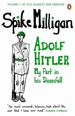 Adolf Hitler: My Part in His Downfall - Spike Milligan War Memoirs 1 (Paperback)
