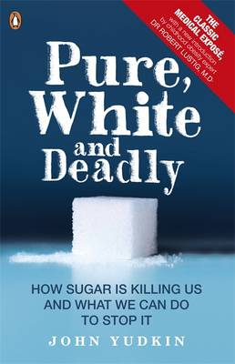 Pure, White and Deadly: How Sugar is Killing Us and What We Can Do to Stop it (Paperback)
