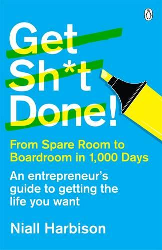 Get Sh*t Done!: From Spare Room to Boardroom in 1,000 Days (Paperback)