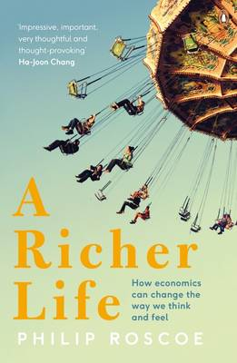 Cover A Richer Life: How Economics Can Change the Way We Think and Feel