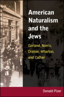 American Naturalism and the Jews: Garland, Norris, Dreiser, Wharton, and Cather (Hardback)