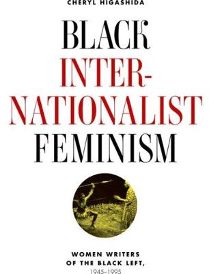 Black Internationalist Feminism: Women Writers of the Black Left, 1945-1995 (Hardback)