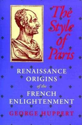 The Style of Paris: Renaissance Origins of the French Enlightenment (Paperback)