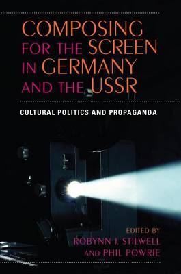 Composing for the Screen in Germany and the USSR: Cultural Politics and Propaganda (Paperback)