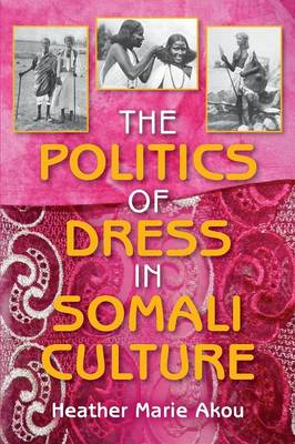 The Politics of Dress in Somali Culture - African Expressive Cultures (Paperback)