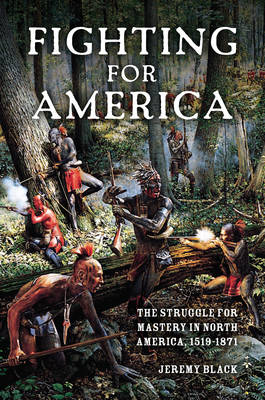 Fighting for America: The Struggle for Mastery in North America, 1519-1871 (Hardback)