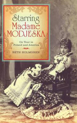 Starring Madame Modjeska: On Tour in Poland and America (Hardback)