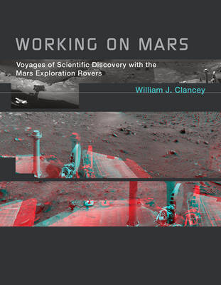 Working on Mars: Voyages of Scientific Discovery with the Mars Exploration Rovers (Hardback)