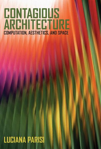 Contagious Architecture: Computation, Aesthetics and Space - Technologies of Lived Abstraction (Hardback)