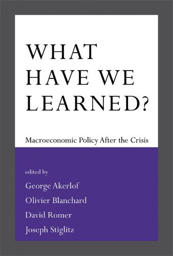 What Have We Learned?: Macroeconomic Policy After the Crisis (Hardback)