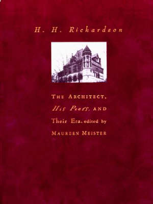 H.H.Richardson: The Architect, His Peers and Their Era (Hardback)