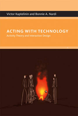 Acting with Technology: Activity Theory and Interaction Design - Acting with Technology (Paperback)