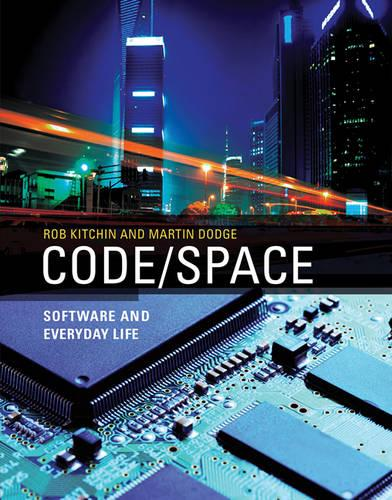 Code/space: Software and Everyday Life - Software Studies (Paperback)