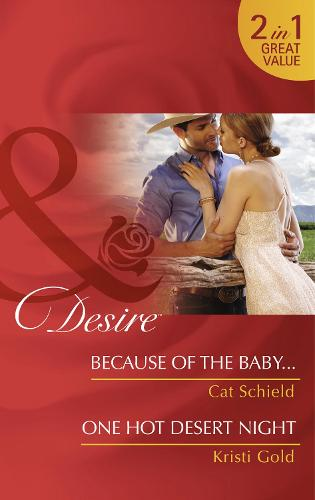 Because of the Baby...: Because of the Baby... / Because of the Baby... / One Hot Desert Night / One Hot Desert Night (Texas Cattleman's Club: After the Storm, Book 5) - Texas Cattleman's Club: After the Storm (Paperback)