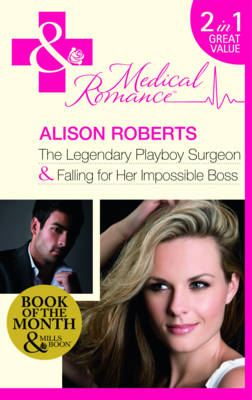 The Legendary Playboy Surgeon/ Falling for Her Impossible Boss - Mills & Boon Medical (Paperback)
