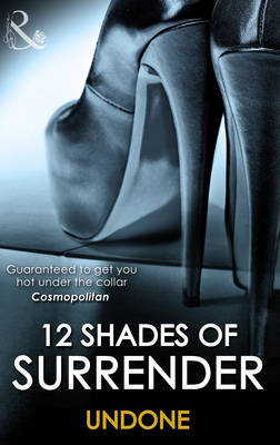 12 Shades of Surrender Undone: The Challenge, Under His Hand, Cuffing Kate, The Envelope Incident, Night Moves, Going Down - Harlequin Spice (Paperback)