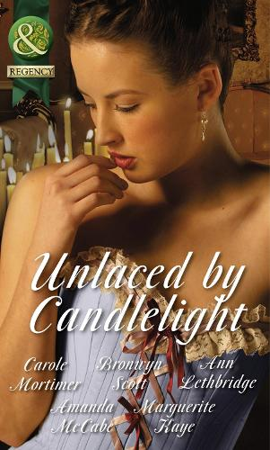 Unlaced by Candlelight: Not Just a Seduction / An Officer but No Gentleman / One Night with the Highlander / Running into Temptation / How to Seduce a Sheikh - Mills & Boon Historical (Paperback)