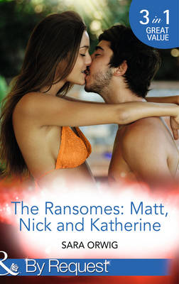 The Ransomes: Matt, Nick and Katherine: Pregnant with the First Heir / Revenge of the Second Son / Scandals from the Third Bride (the Wealthy Ransomes, Book 1) - The Wealthy Ransomes (Paperback)