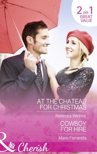 At the Chateau for Christmas: At the Chateau for Christmas / Cowboy for Hire - Mills & Boon Cherish (Paperback)