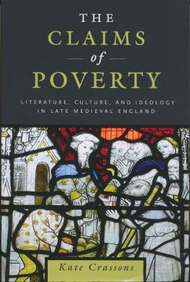 The Claims of Poverty: Literature, Culture, and Ideology in Late Medieval England (Paperback)