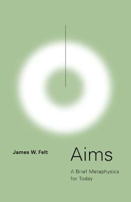 Aims: A Brief Metaphysics for Today (Paperback)