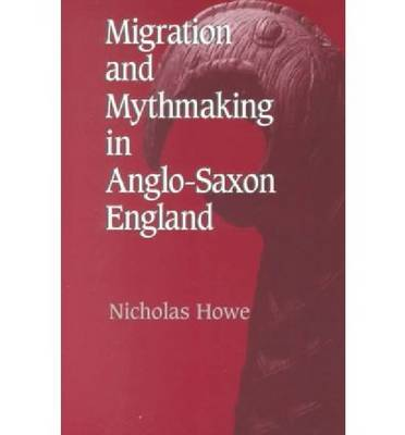 Migration and Mythmaking in Anglo-Saxon England (Paperback)