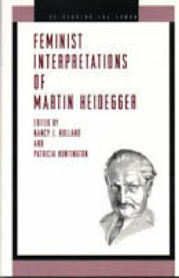 Feminist Interpretations of Martin Heidegger - Re-Reading the Canon (Hardback)