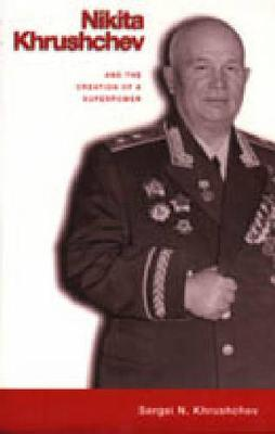 Nikita Khrushchev and the Creation of a Superpower (Paperback)