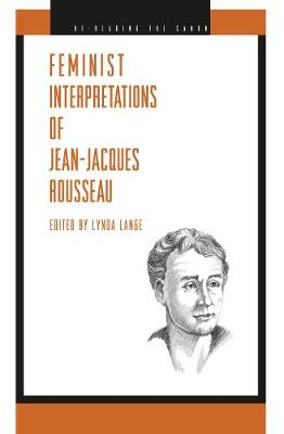 Feminist Interpretations of Jean-Jacques Rousseau - Re-Reading the Canon (Hardback)