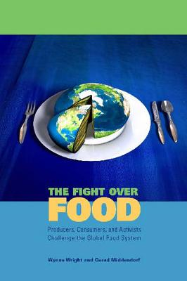 The Fight Over Food: Producers, Consumers, and Activists Challenge the Global Food System (Hardback)