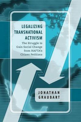 Legalizing Transnational Activism: The Struggle to Gain Social Change from NAFTA's Citizen Petitions (Paperback)