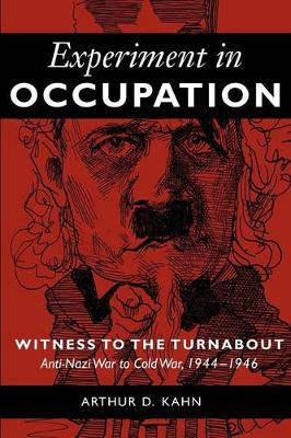 Experiment in Occupation: Witness to the Turnabout: Anti-Nazi War to Cold War, 1944-1946 (Paperback)