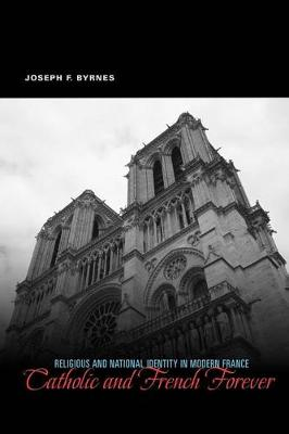 Catholic and French Forever: Religious and National Identity in Modern France (Paperback)