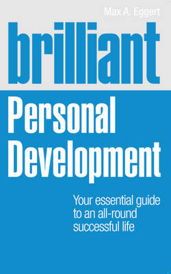 Brilliant Personal Development: Your Essential Guide to an All-Round Successful Life - Brilliant Lifeskills (Paperback)