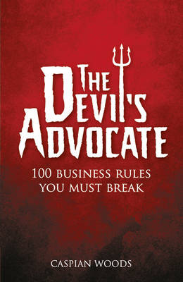 The Devil's Advocate: 100 Business Rules You Must Break (Paperback)