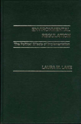 Environmental Regulation: The Political Effects of Implementation (Hardback)