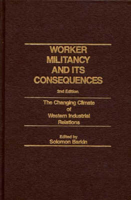 Worker Militancy and Its Consequences: The Changing Climate of Western Industrial Relations (Hardback)