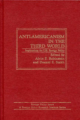 Anti-Americanism in the Third World: Implications for U.S. Foreign Policy - Foreign Policy Issues (Hardback)
