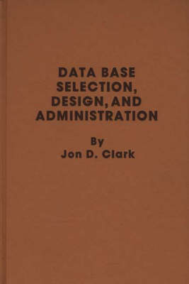 Data Base Selection Design and Administration (Hardback)