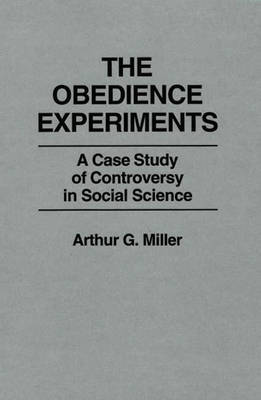 The Obedience Experiments: A Case Study of Controversy in Social Science (Hardback)
